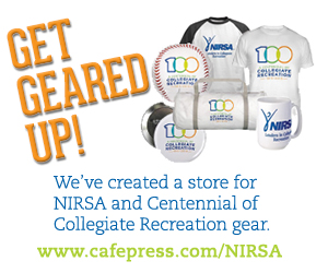 Get geared up with Centennial and NIRSA merchandise at www.cafepress.com/NIRSA